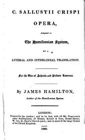 C. Sallustii Crispi Opera, adapted to the Hamiltonian System by a literal and interlinear translation ... By J. Hamilton