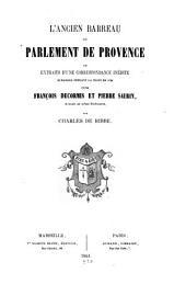 L'ancien barreau du Parlement de Provence; ou, Extraits d'une correspondance inédite é-changée pendant la peste de 1720 entre François Decormis et Pierre Saurin ...