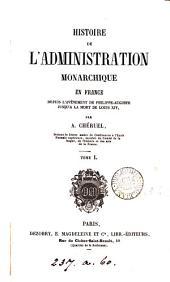 Histoire de l'administration monarchique en France depuis l'avénement de Phillippe-Auguste jusqu'à la mort de Louis xiv: Volume1
