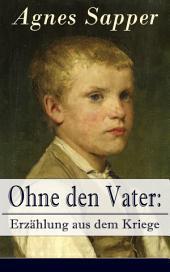 Ohne den Vater: Erzählung aus dem Kriege (Vollständige Ausgabe): Historischer Roman: Erster Weltkrieg (Klassiker der Kinder- und Jugendliteratur)