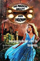Das magische Amulett #109: Die Vampirlady: Romantic Thriller