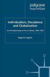 Individualism, Decadence and Globalization: On the Relationship of Part to Whole, 1859–1920