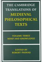 The Cambridge Translations of Medieval Philosophical Texts  Volume 3  Mind and Knowledge PDF