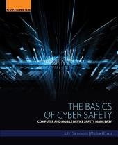 The Basics of Cyber Safety: Computer and Mobile Device Safety Made Easy