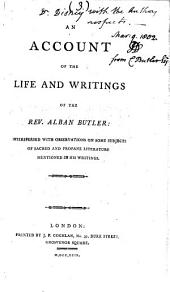 An Account of the Life and Writings of the Rev. Alban Butler: Interspersed with Observations on Some Subjects of Sacred and Profane Literature Mentioned in His Writings, Volume 3