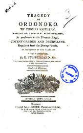 Tragedy of Oroonoko. By Thomas Southern. Adapted for Theatrical Representation, as Performed at the Theatres-royal, Covent-Garden and Drury-Lane ... with a Critique, by R. Cumberland, Esq