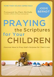 Praying the Scriptures for Your Children Book