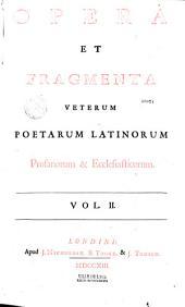 Opera et fragmenta veterum poetarum latinorum profanorum et ecclesiasticorum...