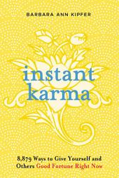 Instant Karma: 8,879 Ways to Give Yourself and Others Good Fortune Right Now