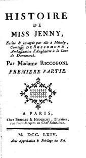 Histoire de Miss Jenny: écrite & envoyée par elle à milady, comtesse de Roscomond, ambassadrice d'Angleterre à la cour de Danemarck, Volume1