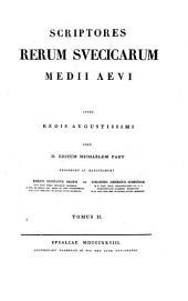 Scriptores rerum Svecicarum medii aevi: Volume 2