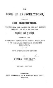 The Book of Prescriptions: containing 2900 prescriptions ... English and foreign ... comprising also a compendious history of the Materia Medica, etc