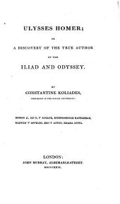 Ulysses Homer; Or, A Discovery of the True Author of the Iliad and Odyssey