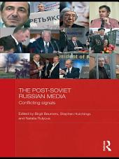 The Post-Soviet Russian Media: Conflicting Signals