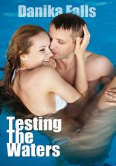 Testing The Waters : Erotica Sex: (Adults Only Erotica)