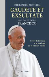 Gaudete et exsultate: Exhortación apostólica sobre la llamada a la santidad en el mundo actual