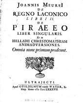Joannis Meursi[i] De regno Laconico libri II: De Piraeeo liber singularis ; et in Helladii Chrestomathiam animadversiones