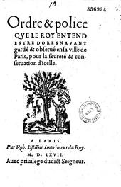 Ordre & police que le Roy entend estre doresnavant gardé & observé en sa ville de Paris, pour la seureté & conservation d'icelle