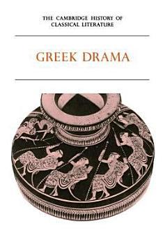 The Cambridge History of Classical Literature  Volume 1  Greek Literature  Part 2  Greek Drama PDF