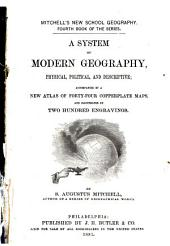 A System of Modern Geography: Physical, Political, and Descriptive : Accompanied by a New Atlas of Forty-four Copperplate Maps, and Illustrated by Two Hundred Engravings