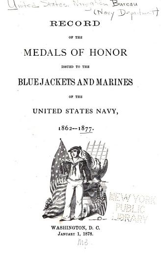 Record of the Medals of Honor Issued to the Bluejackets and Marines of the United States Navy  1862 1877 PDF