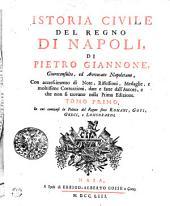 Istoria Civile Del Regno Di Napoli: In cui contiensi la Politia del Regno sotto Romani, Goti, Greci, e Longobardi. Tomo Primo, Volume 1
