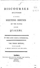 Discourses Delivered at Several Meeting Houses of the People Called Quakers