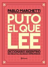 Puto el que lee: Diccionario argentino de insultos, injurias e improperios