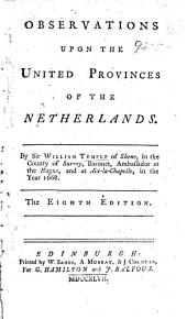 Observations upon the United Provinces of the Netherlands ... The fifth edition corrected and augmented