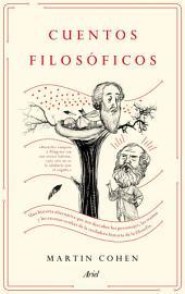 Cuentos filosóficos: Una historia alternativa que nos descubre los personajes, las tramas y las escenas ocultas de la verdadera historia de la filosofía