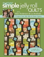 Super Simple Jelly Roll Quilts with Alex Anderson and Liz Aneloski PDF