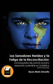 Los Sanadores Heridos y la Fatiga de la Reconciliación: La Búsqueda de Justicia Social y Desarrollo Sostenible en Sudáfrica (Edición Española)