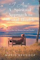 I Am a Spiritual Approach to Mental Health