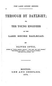 Through by Daylight: Or, The Young Engineer of the Lake Shore Railroad