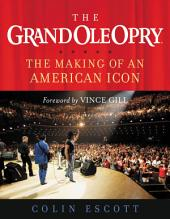 The Grand Ole Opry: The Making of an American Icon