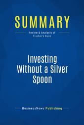 Summary: Investing Without a Silver Spoon: Review and Analysis of Fischer's Book