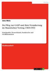 Der Weg zur GASP und ihrer Verankerung im Maastrichter Vertrag 1969-1993: Standpunkte Deutschlands, Frankreichs und Großbritanniens