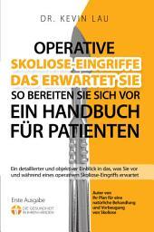 Operative Skoliose-Eingriffe - das erwartet Sie - so bereiten Sie sich vor: Ein Handbuch für Patienten: Ein detaillierter und objektiver Einblick in das, was Sie vor und während eines operativen Skoliose-Eingriffs erwartet