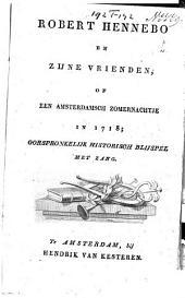 Robert Hennebo en zijne vrienden, of Een Amsterdamsch zomernachtje in 1718: oorspronkelijk historisch blijspel met zang