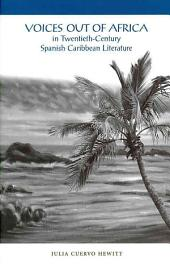 Voices Out of Africa in Twentieth-century Spanish Caribbean Literature