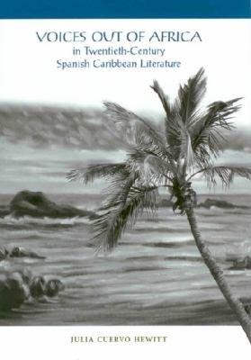 Voices Out of Africa in Twentieth century Spanish Caribbean Literature PDF