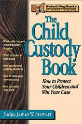 The Child Custody Book: How to Protect Your Children and Win Your Case