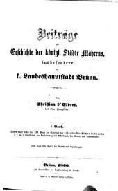 Beiträge zur Geschichte der köngl: Städte Mährens insbesondere der k. Landeshauptstadt Brünn, Teil 1