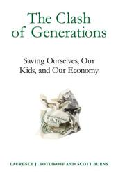 The Clash of Generations: Saving Ourselves, Our Kids, and Our Economy