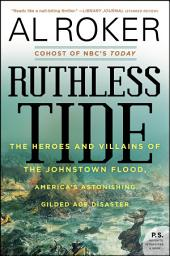 Ruthless Tide: The Tragic Epic of the Johnstown Flood