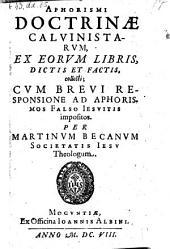 Aphorismi doctrinae Calvinistarum ... cum brevi responsione ad aphorismos falso Jesuitis impositos