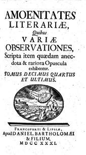 Amoenitates literariae, quibus variae observationes, scripta item quaedam anectota et rariora opuscula exhibentur: Tomus decimus quartus et ultimus, Volume 14