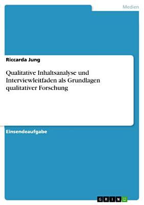 Qualitative Inhaltsanalyse und Interviewleitfaden als Grundlagen qualitativer Forschung PDF