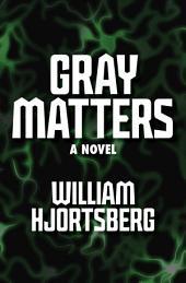 Gray Matters: A Novel