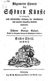 Allgemeine Theorie der schönen Künste in einzeln, nach alph. Ordnung der kunstwörter ... abgehandelt: Band 1